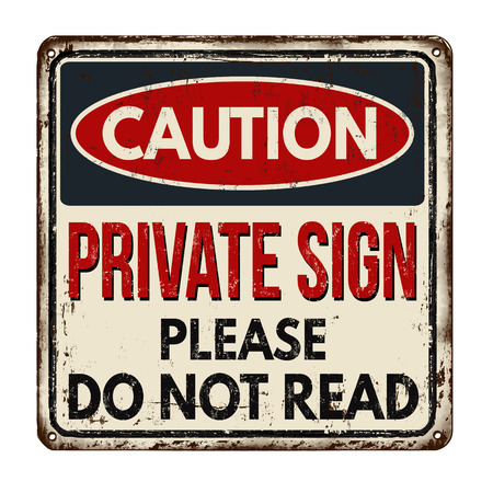 Caution private sign do not read vintage rusty metal sign on a white background, vector illustration