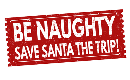 Be naughty save santa the trip grunge rubber stamp on white, vector illustration
