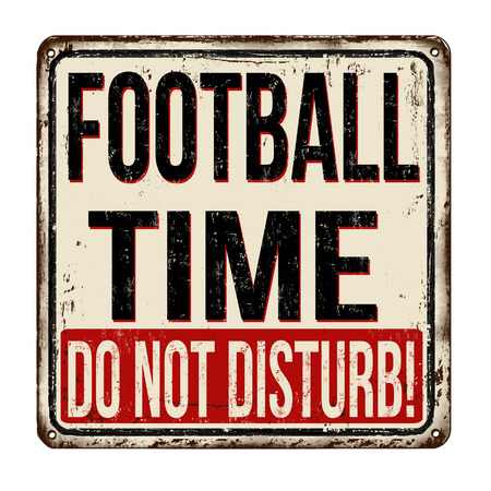 Football time, do not disturb vintage rusty metal sign on a white background, vector illustration