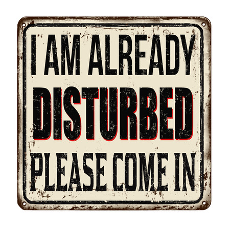 I am already disturbed, please come in vintage rusty metal sign on a white background, vector illustration