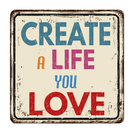 Create a life you love vintage rusty metal sign on a white background, vector illustration Vectores