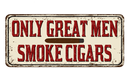 Only great men smoke cigars vintage rusty metal sign on a white background, vector illustration Çizim