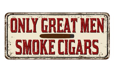Only great men smoke cigars vintage rusty metal sign on a white background, vector illustration Ilustração