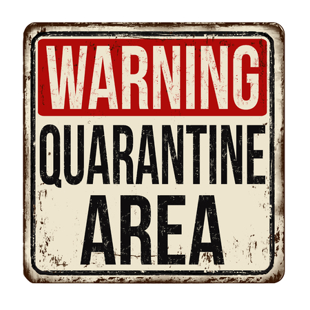 Quarantine area vintage rusty metal sign on a white background, vector illustration Illustration
