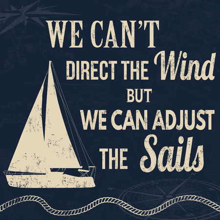 We cant direct the wind but we can adjust the sails, vintage typography print on retro background, vector illustration
