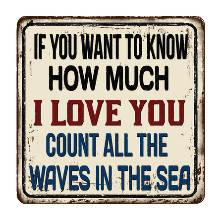 If you want to know how much i love you count all the waves in the sea vintage rusty metal sign on a white background. 向量圖像