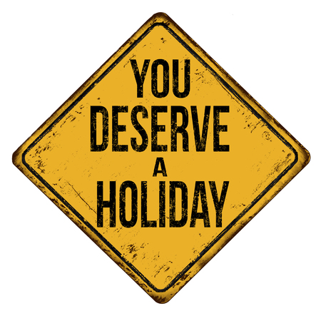 You deserve a holiday vintage rusty metal sign on a white background, vector illustration