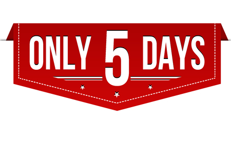 Only 5 days banner design on white background, vector illustration