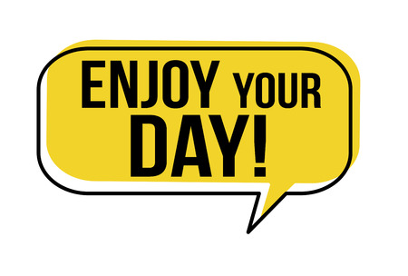 Enjoy your day speech bubble on white background, vector illustration Stock Illustratie