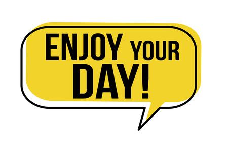 Enjoy your day speech bubble on white background, vector illustration Illustration