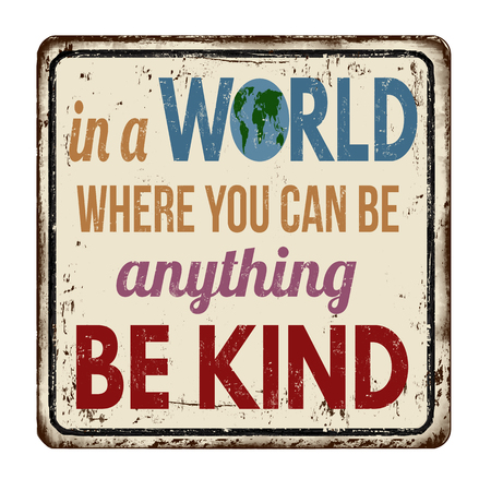 In a world where you can be anything be kind vintage rusty metal sign on a white background, vector illustration