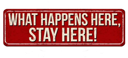 What happens here stays here vintage rusty metal sign on a white background, vector illustration