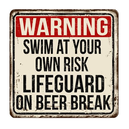 Swim at your own risk. Lifeguard on beer break vintage rusty metal sign on a white background, vector illustration