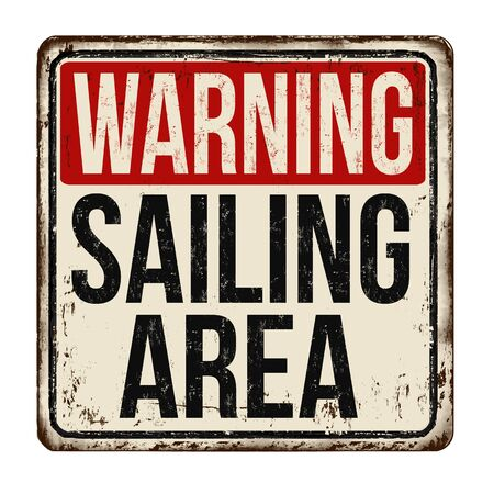 Warning sailing area vintage rusty metal sign on a white background, vector illustration Illustration