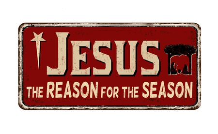 Jesus the reason for the season vintage rusty metal sign on a white background, vector illustration