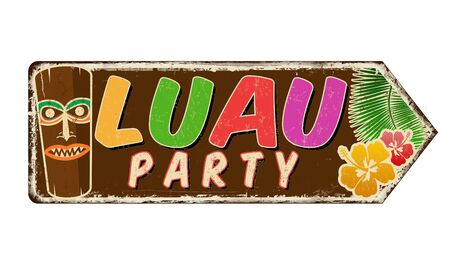 Luau party vintage rusty metal sign on a white background, vector illustration