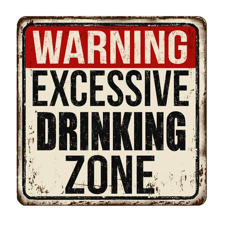 Excessive drinking zone vintage rusty metal sign on a white background, vector illustration