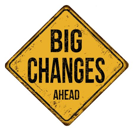 Big changes ahead vintage rusty metal sign on a white background, vector illustration Vetores