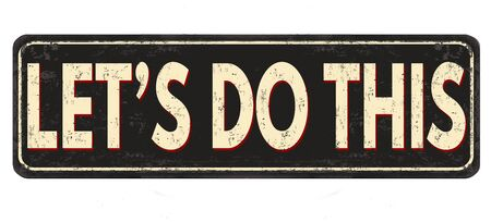 Let's do this vintage rusty metal sign on a white background, vector illustration Ilustracje wektorowe