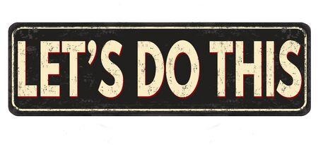 Let's do this vintage rusty metal sign on a white background, vector illustration Ilustração Vetorial