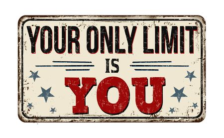 Your only limit is you vintage rusty metal sign on a white background, vector illustration