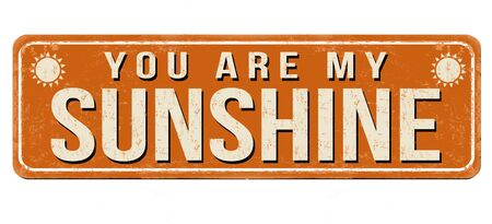 You are my sunshine vintage rusty metal sign on a white
