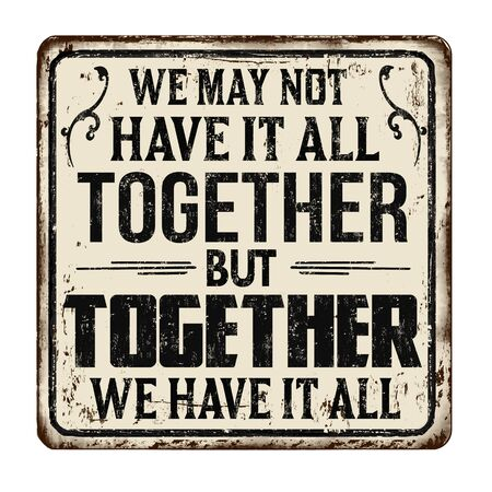 We may not have it all together but together we have all vintage rusty metal sign on a white