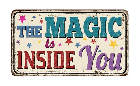 The magic is inside you vintage rusty metal sign on a white Vektorgrafik