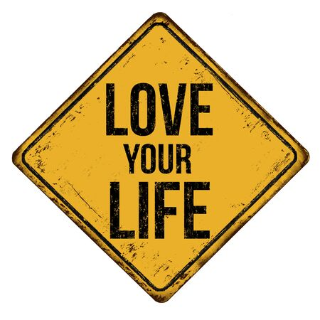 Love your life vintage rusty metal sign on a white Illustration