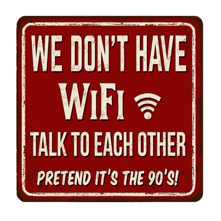 We don't have WiFi. Talk to each other. Pretend it's the 90's vintage rusty metal sign on a white Vectores