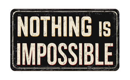 Nothing is impossible vintage rusty metal sign on a white