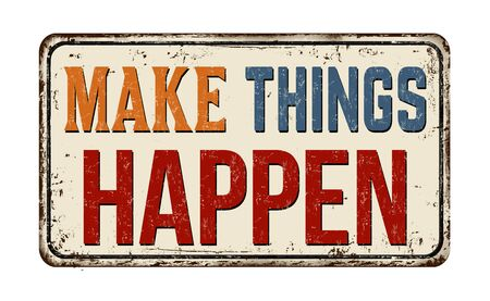 Make things happen vintage rusty metal sign on a white