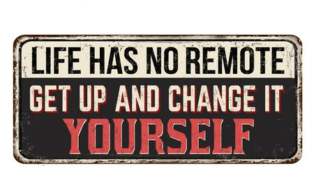 Life has no remote. Get up and change it yourself vintage rusty metal sign on a white Vectores