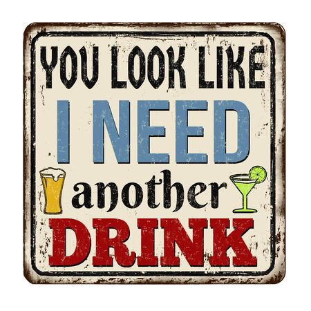 You look like I need another drink vintage rusty metal sign on a white