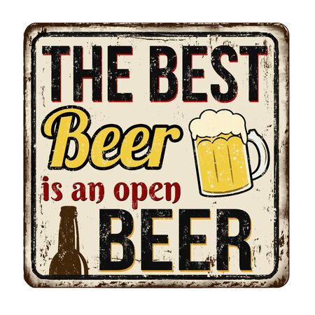 The best beer is an open beer vintage rusty metal sign on a white