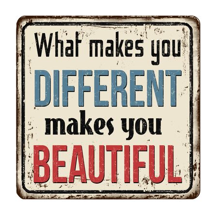 What makes you different makes you beautiful vintage rusty metal sign on a white