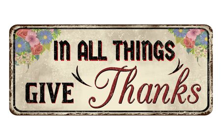 In all things give thanks vintage rusty metal sign on a white