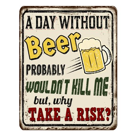 A day without beer probably wouldn't kill me but why take a risk vintage rusty metal sign on a white background, vector illustration Vettoriali