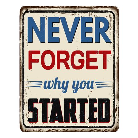 Never forget why you started vintage rusty metal sign on a white background, vector illustration Vector Illustratie