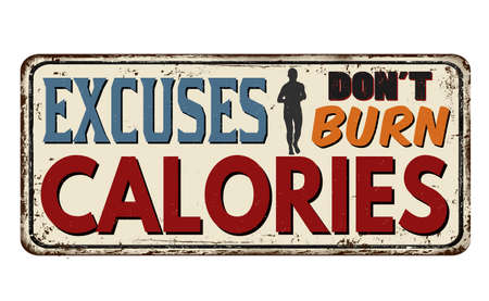 Excuses don't burn calories vintage rusty metal sign on a white background, vector illustration