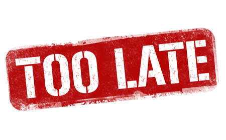 Too late sign or stamp on white background, vector illustration Stock Illustratie