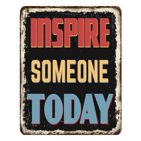 Inspire someone today vintage rusty metal sign on a white background, vector illustration