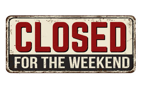 Closed for the weekend vintage rusty metal sign on a white background, vector illustration