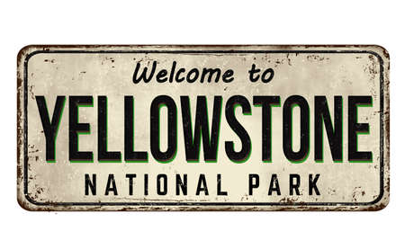 Welcome to Yellowstone vintage rusty metal sign on a white background, vector illustration