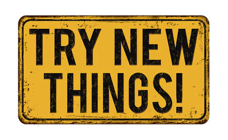 Try new things vintage rusty metal sign on a white background, vector illustration