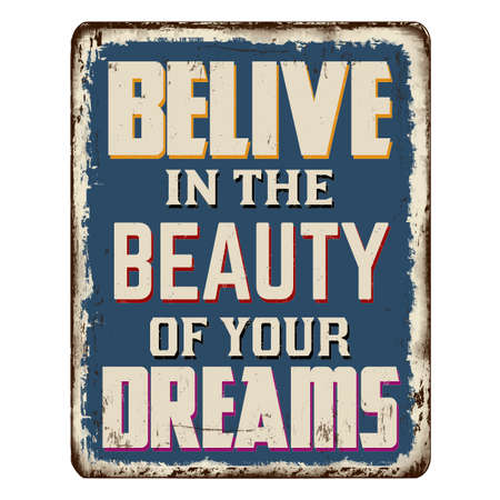 Belive in the beauty of your dreams vintage rusty metal sign on a white background, vector illustration 矢量图像
