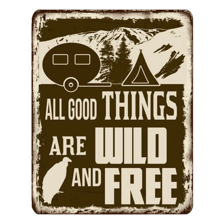All good things are wild and free vintage rusty metal sign on a white background, vector illustration