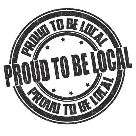 Proud to be local grunge rubber stamp on white background, vector illustration