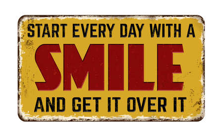 Start every day with a smile and get it over it vintage rusty metal sign on a white background, vector illustration