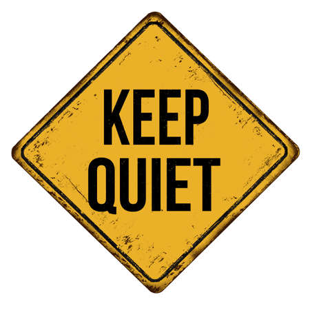 Keep quiet vintage rusty metal sign on a white background, vector illustration